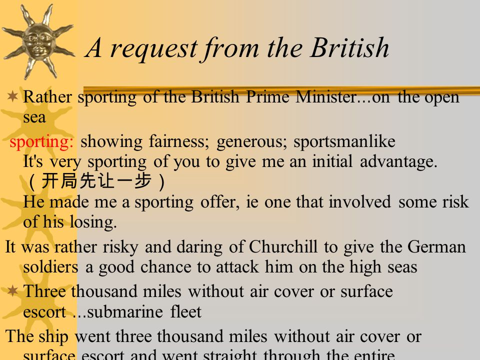 A request from the British  Rather sporting of the British Prime Minister … on the open sea sporting: showing fairness; generous; sportsmanlike It s very sporting of you to give me an initial advantage.