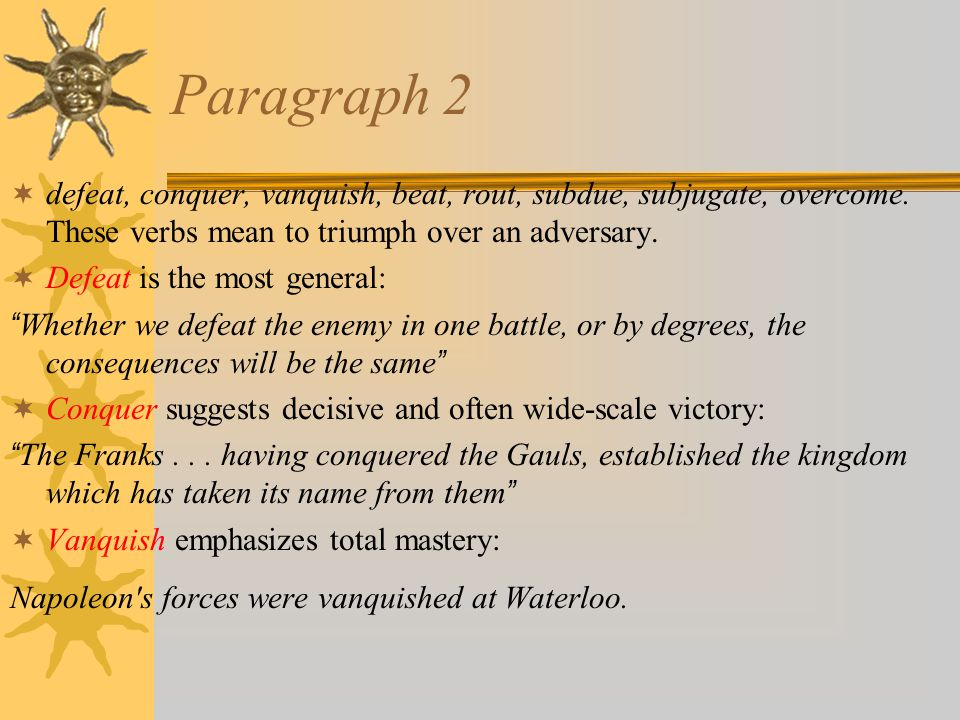 Paragraph 2  defeat, conquer, vanquish, beat, rout, subdue, subjugate, overcome.