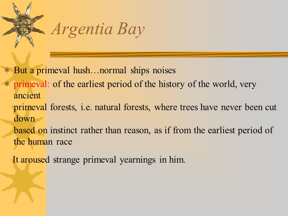 Argentia Bay  But a primeval hush…normal ships noises  primeval: of the earliest period of the history of the world, very ancient primeval forests, i.e.