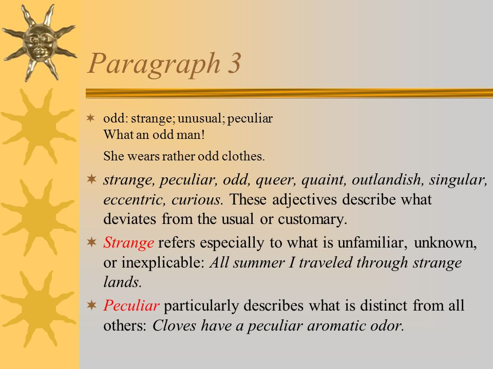 Paragraph 3  odd: strange; unusual; peculiar What an odd man.