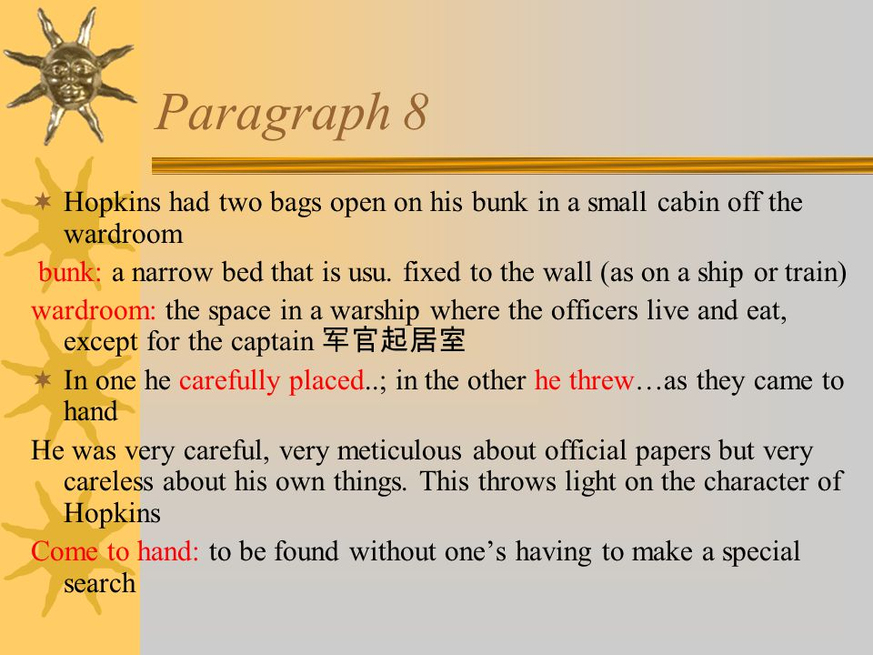 Paragraph 8  Hopkins had two bags open on his bunk in a small cabin off the wardroom bunk: a narrow bed that is usu.