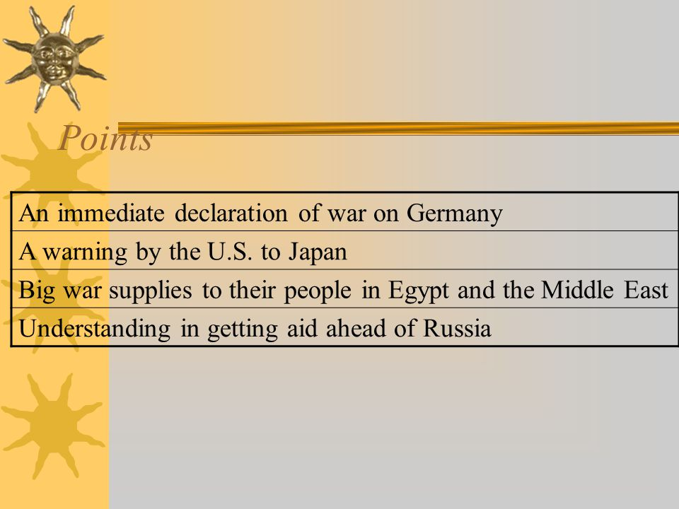 Points An immediate declaration of war on Germany A warning by the U.S.