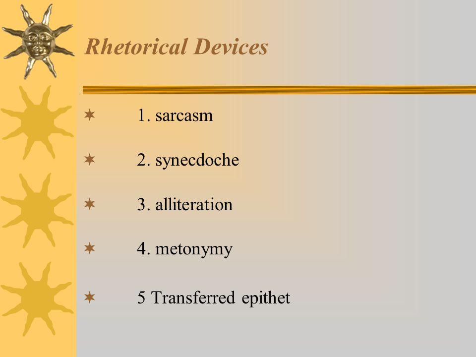 Rhetorical Devices  1. sarcasm  2. synecdoche  3.