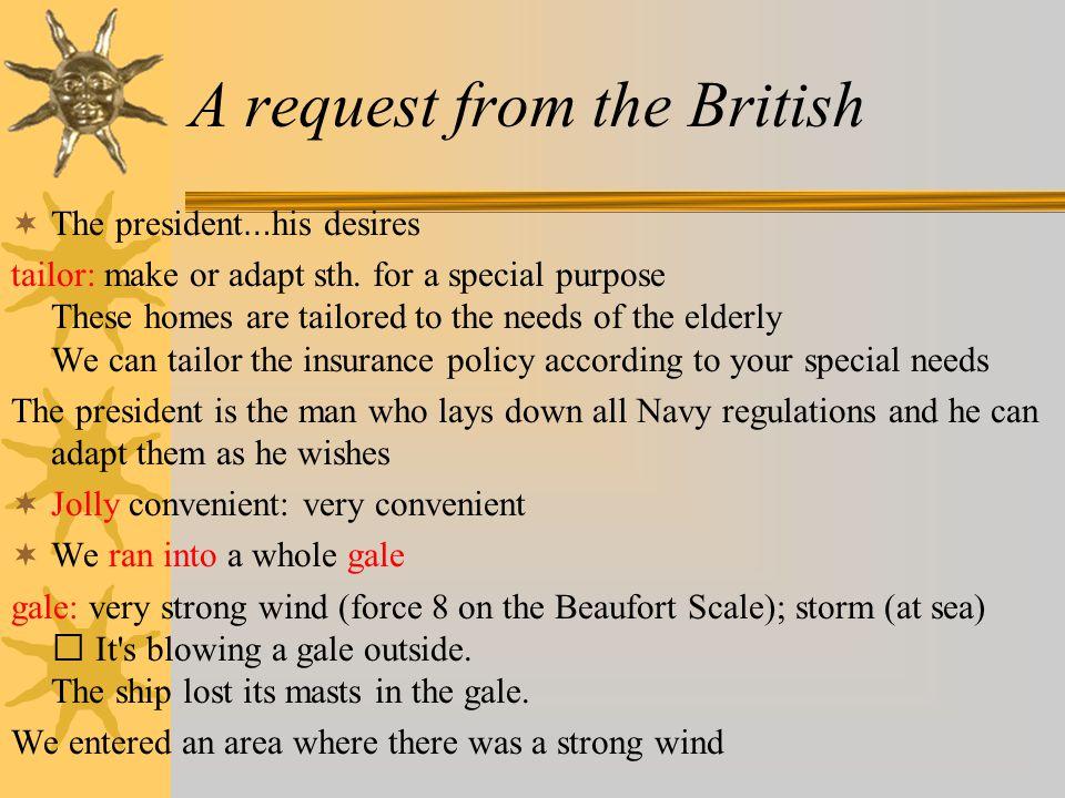 A request from the British  The president … his desires tailor: make or adapt sth.