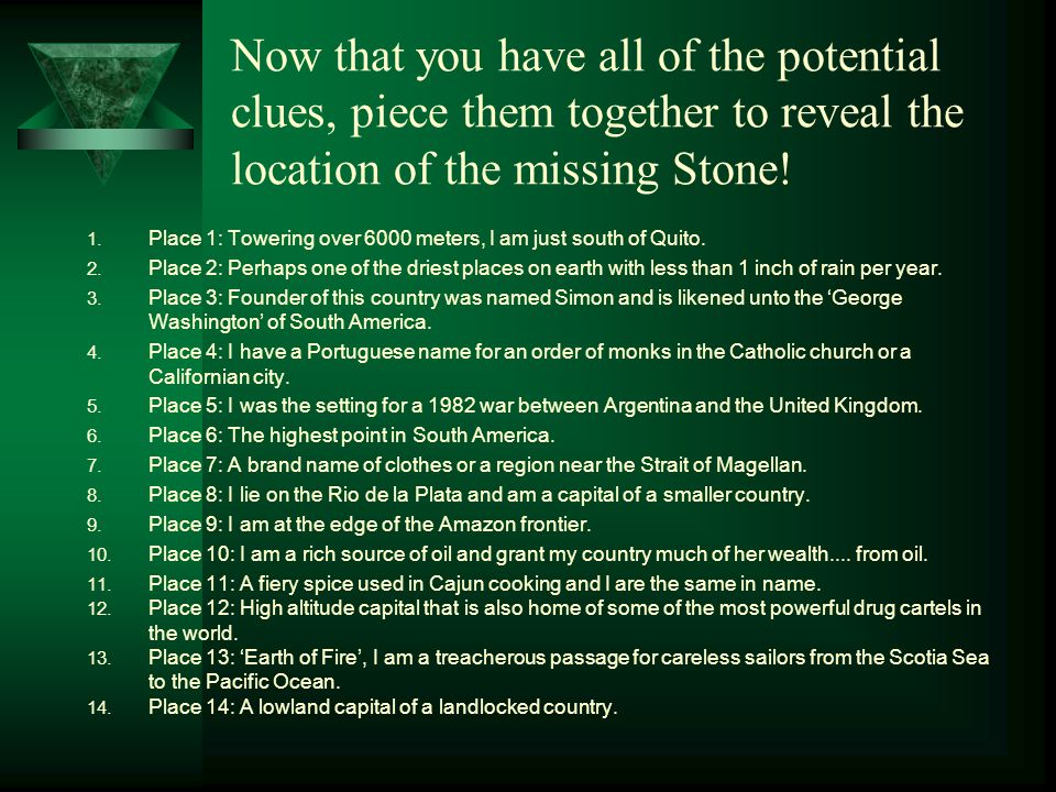 Now that you have all of the potential clues, piece them together to reveal the location of the missing Stone.
