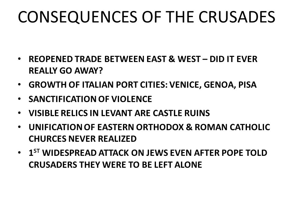 CONSEQUENCES OF THE CRUSADES REOPENED TRADE BETWEEN EAST & WEST – DID IT EVER REALLY GO AWAY? GROWTH OF ITALIAN PORT CITIES: VENICE, GENOA, PISA SANCT