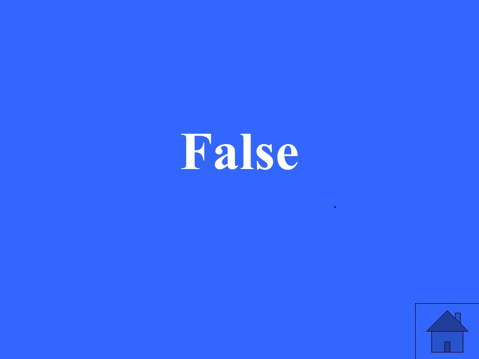 . False
