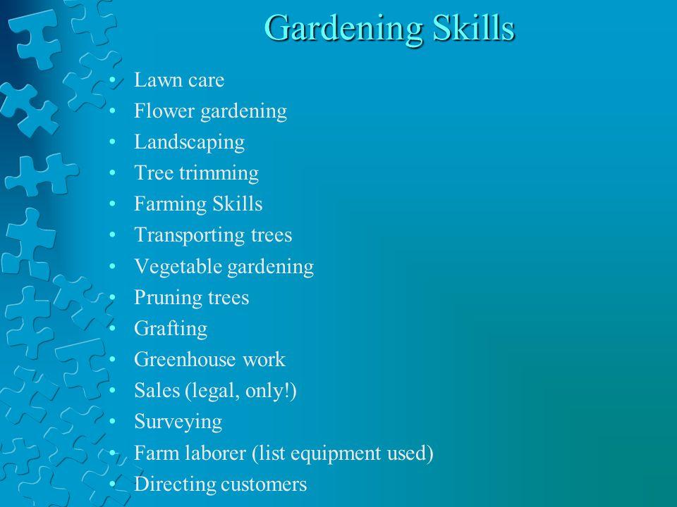 Gardening Skills Lawn care Flower gardening Landscaping Tree trimming Farming Skills Transporting trees Vegetable gardening Pruning trees Grafting Gre