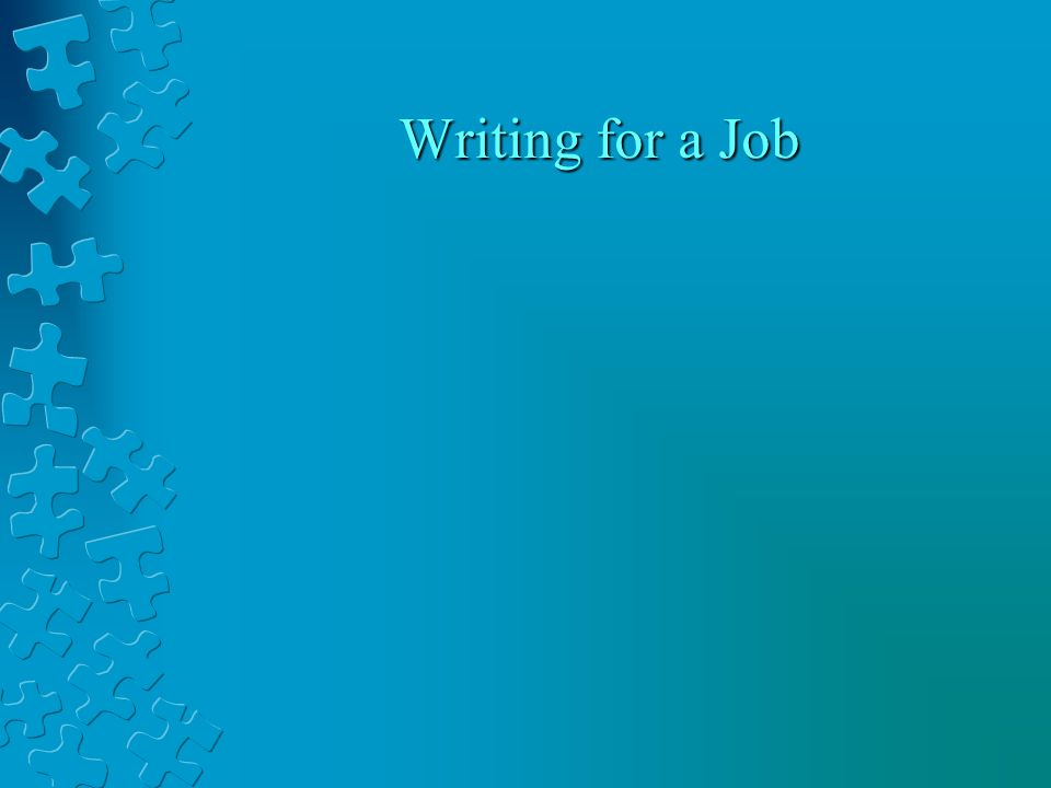 Writing for a Job Writing for a Job