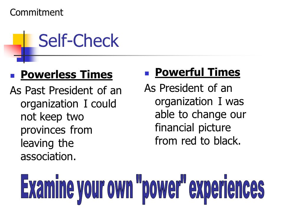Self-Check Powerless Times As Past President of an organization I could not keep two provinces from leaving the association.