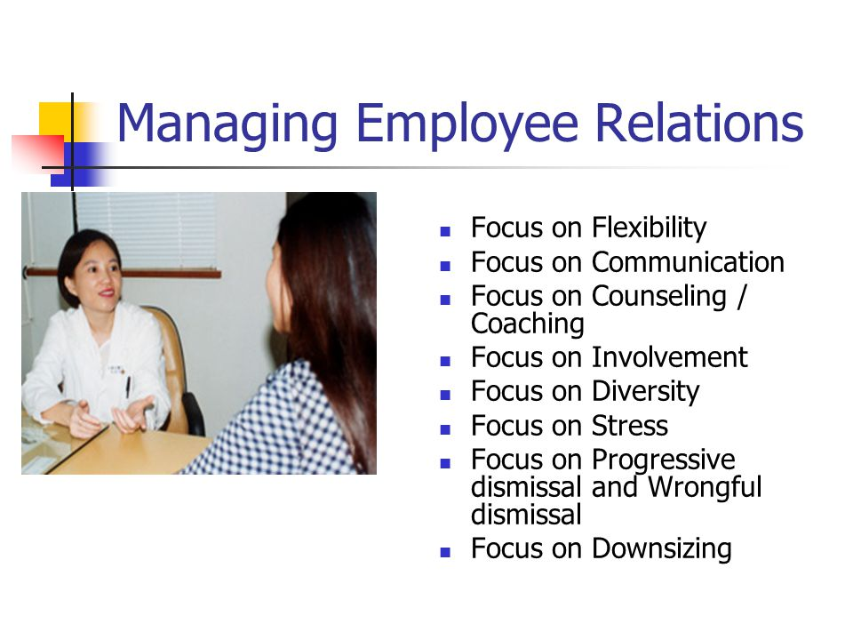Managing Employee Relations Focus on Flexibility Focus on Communication Focus on Counseling / Coaching Focus on Involvement Focus on Diversity Focus o