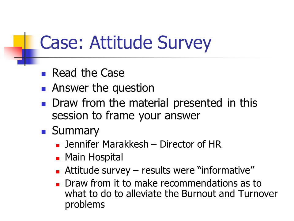 Case: Attitude Survey Read the Case Answer the question Draw from the material presented in this session to frame your answer Summary Jennifer Marakke