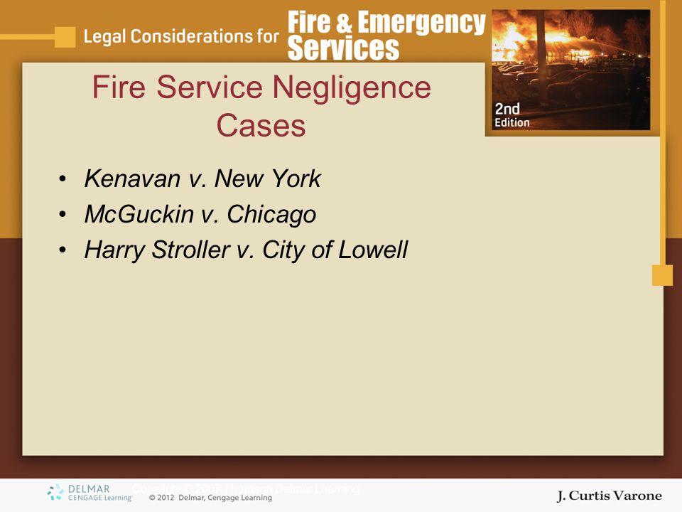 Copyright © 2007 Thomson Delmar Learning Fire Service Negligence Cases Kenavan v.