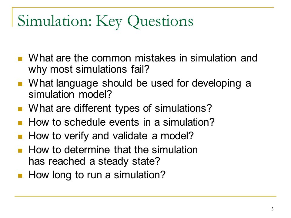 3 Simulation: Key Questions What are the common mistakes in simulation and why most simulations fail? What language should be used for developing a si