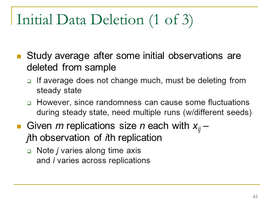 63 Initial Data Deletion (1 of 3) Study average after some initial observations are deleted from sample  If average does not change much, must be del