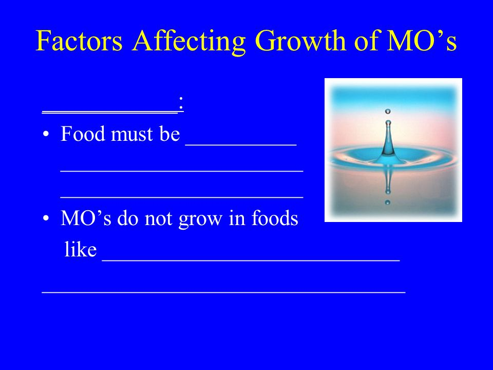 Factors Affecting Growth of MO's ___________: Food must be __________ ______________________ ______________________ MO's do not grow in foods like ___________________________ _________________________________