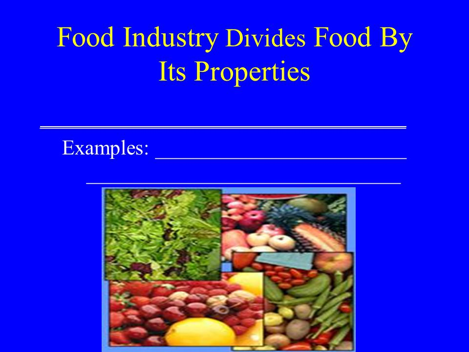 Food Industry Divides Food By Its Properties ___________________________________ Examples: ________________________ ______________________________