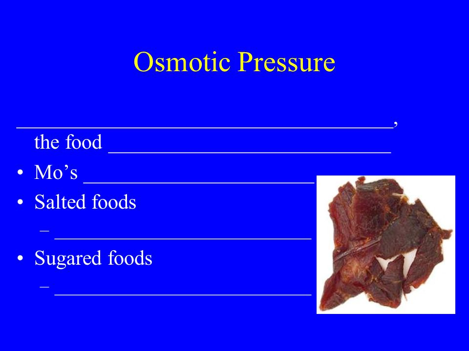 Osmotic Pressure ____________________________________, the food ___________________________ Mo's ______________________ Salted foods –____________________________ Sugared foods –____________________________