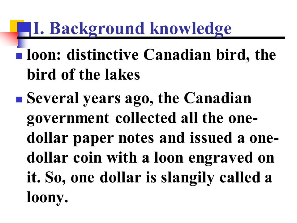I. Background knowledge loon: distinctive Canadian bird, the bird of the lakes Several years ago, the Canadian government collected all the one- dolla