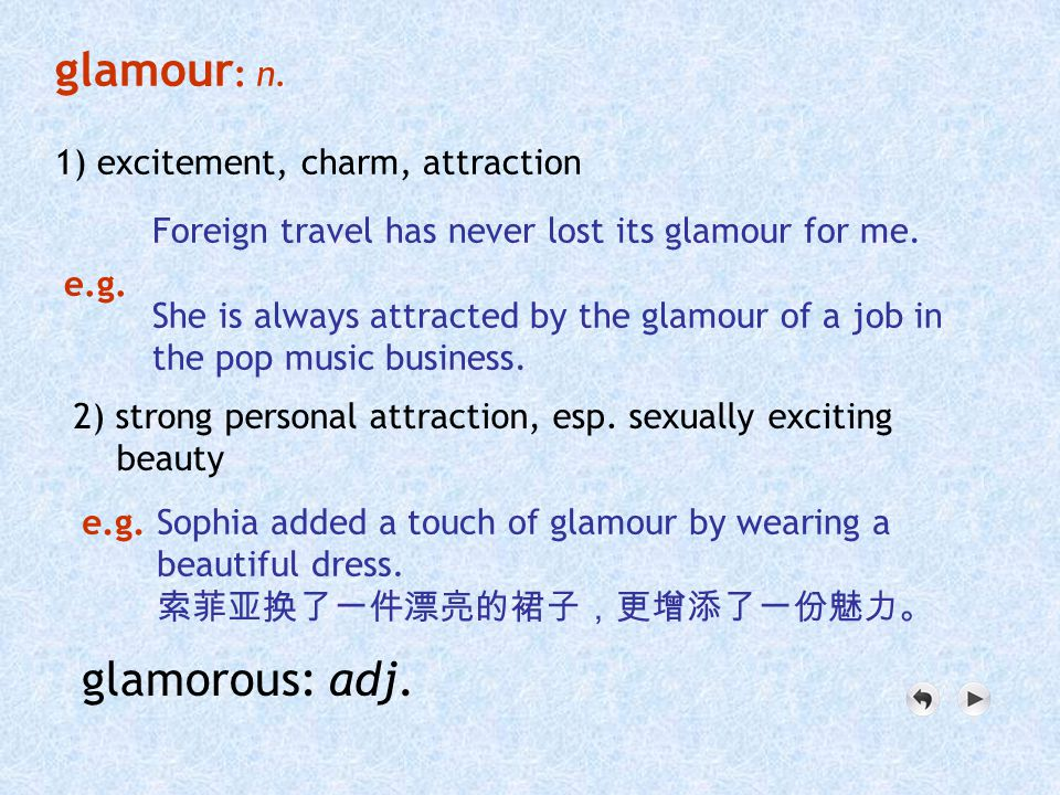 glamour : n.1) excitement, charm, attraction e.g.