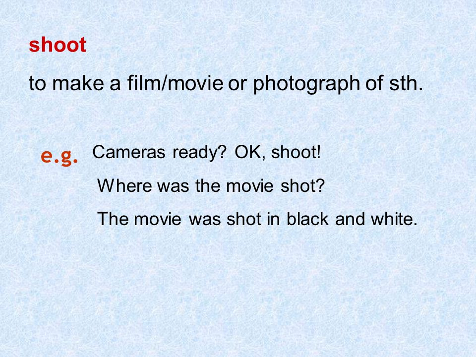 shoot to make a film/movie or photograph of sth.e.g.