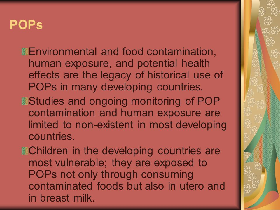 POPs Environmental and food contamination, human exposure, and potential health effects are the legacy of historical use of POPs in many developing co