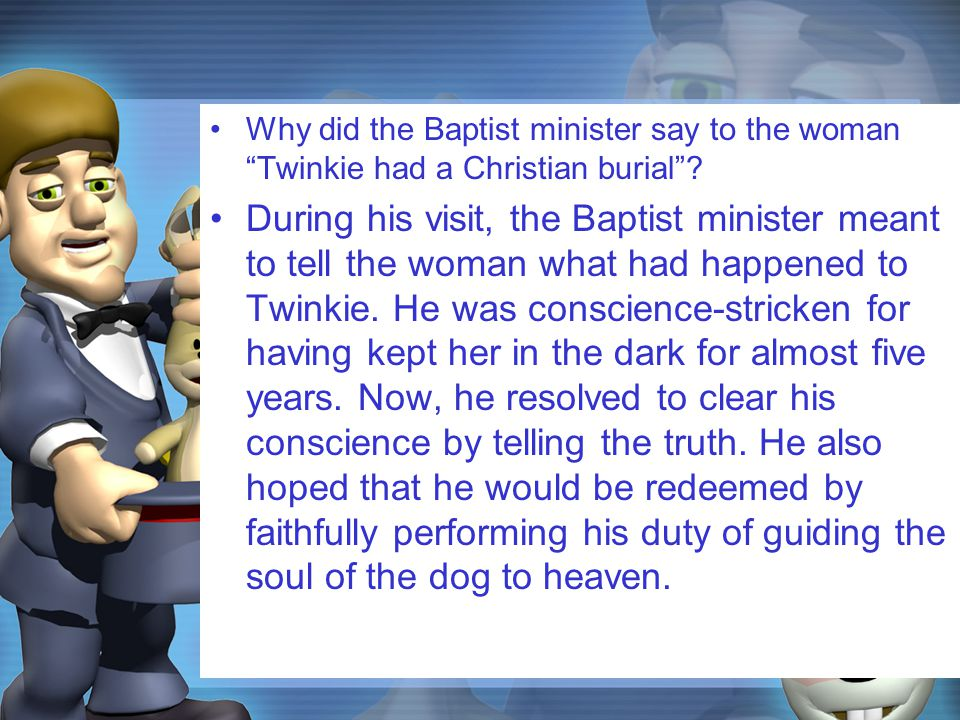 """Why did the Baptist minister say to the woman """"Twinkie had a Christian burial""""? During his visit, the Baptist minister meant to tell the woman what ha"""