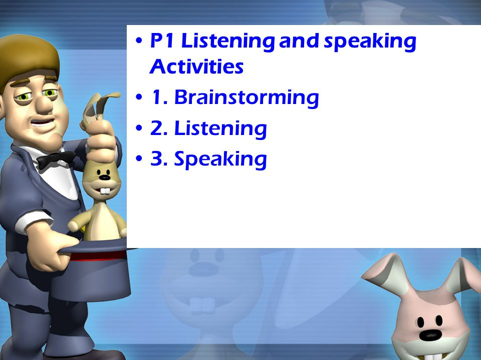 P1 Listening and speaking Activities 1. Brainstorming 2. Listening 3. Speaking