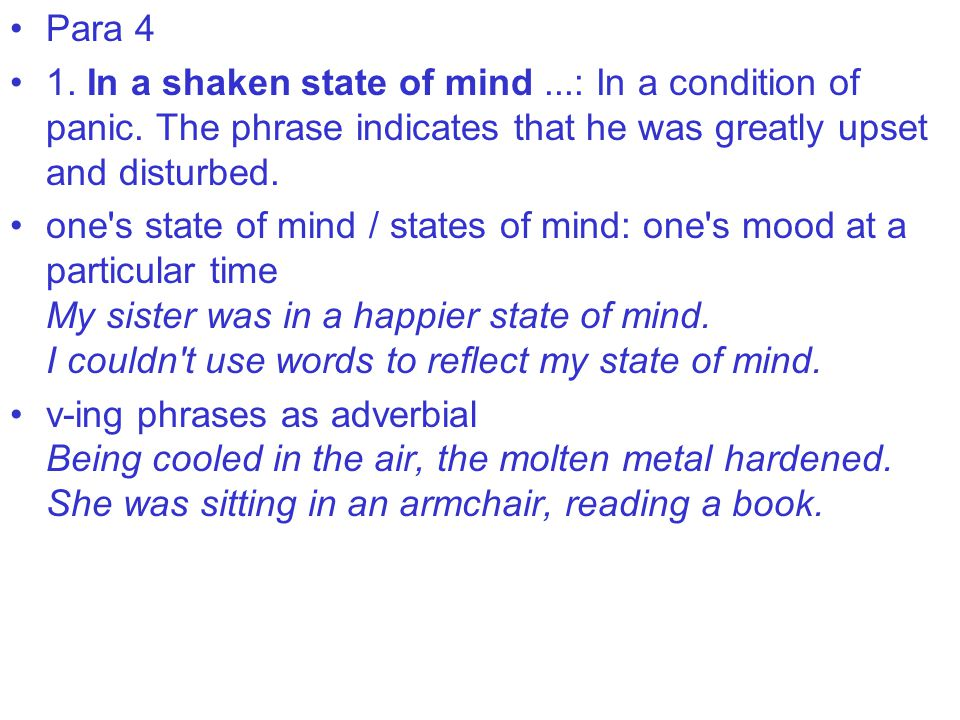 Para 4 1. In a shaken state of mind...: In a condition of panic.