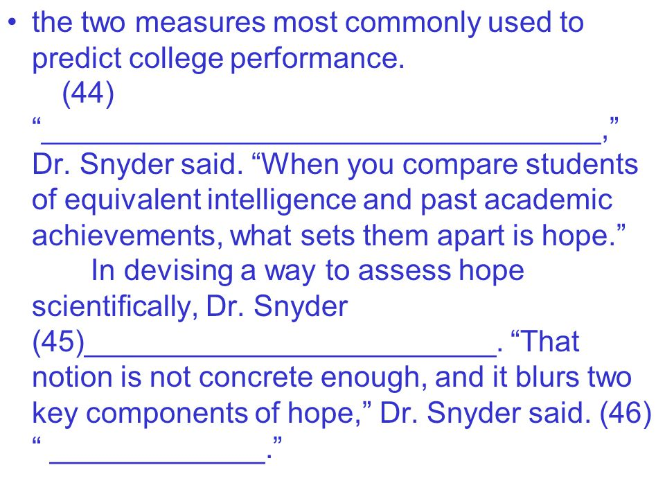 """the two measures most commonly used to predict college performance. (44) """"__________________________________,"""" Dr. Snyder said. """"When you compare stud"""