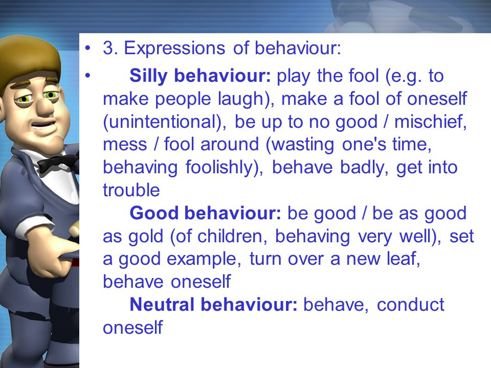 3. Expressions of behaviour: Silly behaviour: play the fool (e.g.