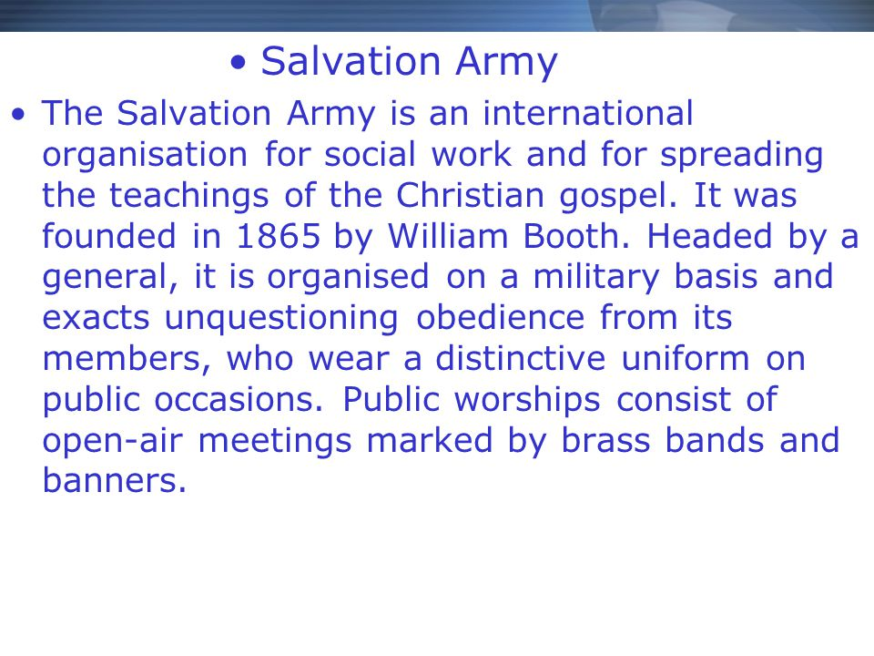 Salvation Army The Salvation Army is an international organisation for social work and for spreading the teachings of the Christian gospel.