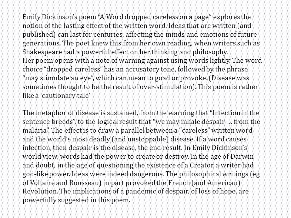 Emily Dickinson's poem A Word dropped careless on a page explores the notion of the lasting effect of the written word.