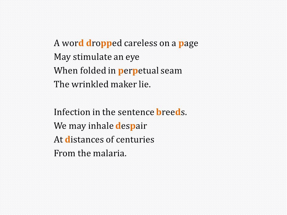 A word dropped careless on a page May stimulate an eye When folded in perpetual seam The wrinkled maker lie.