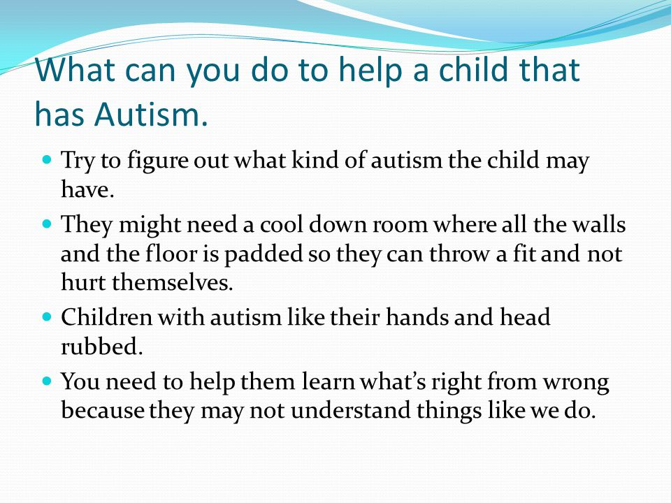 What can you do to help a child that has Autism.