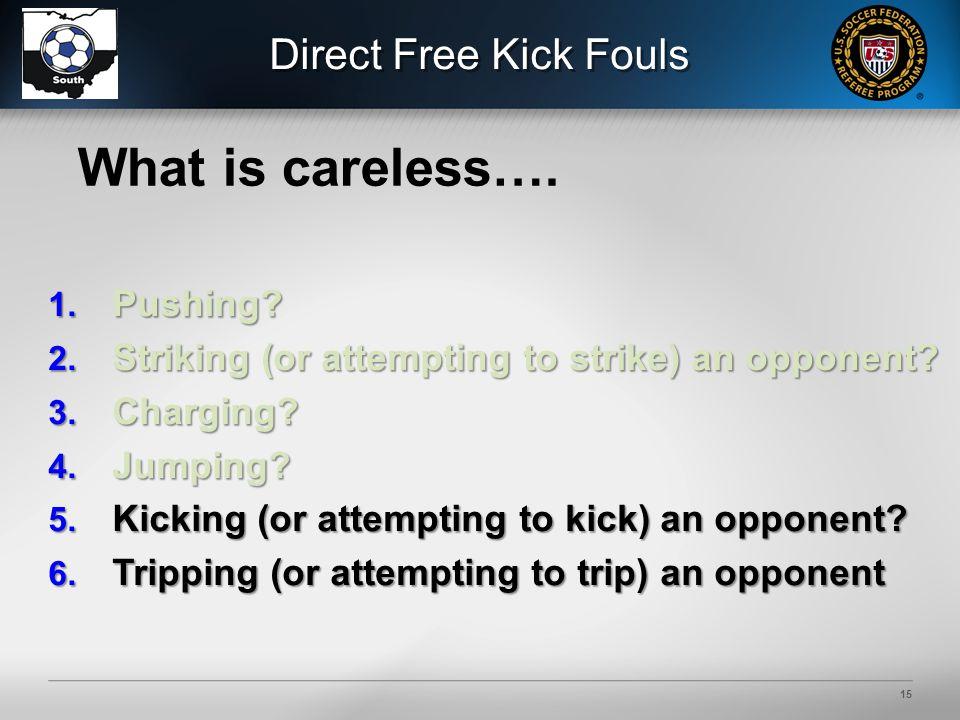15 What is careless…. Direct Free Kick Fouls 1. Pushing.