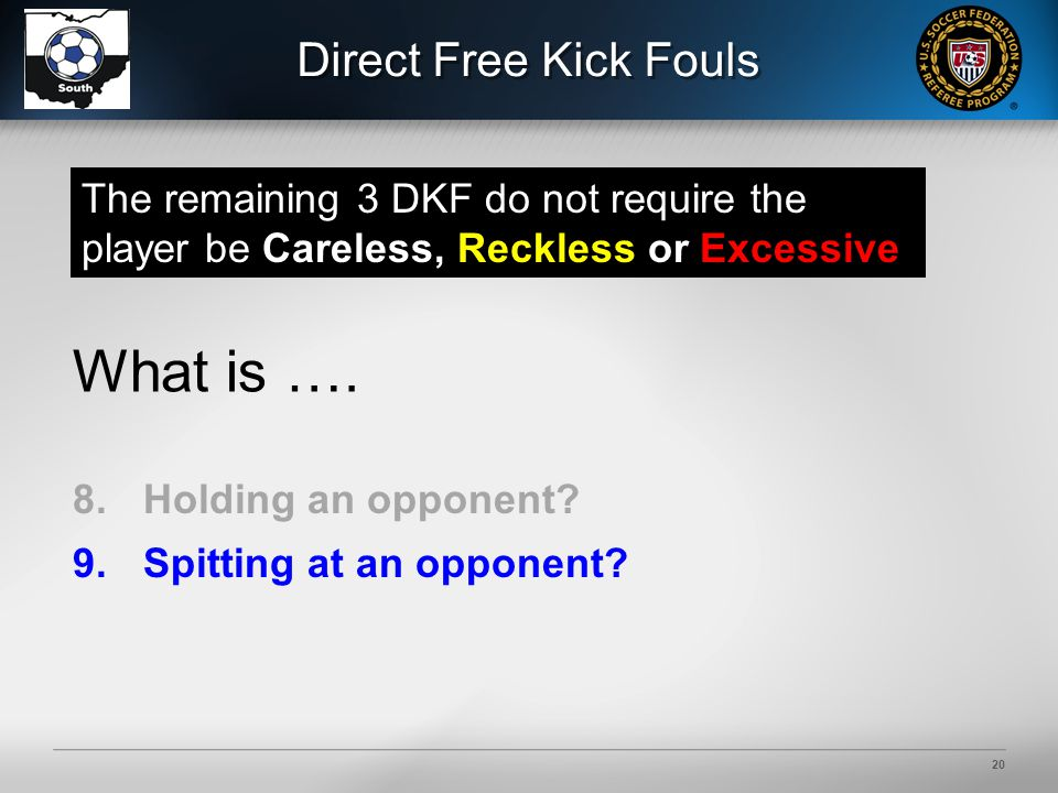 20 Direct Free Kick Fouls 8.Holding an opponent. 9.Spitting at an opponent.
