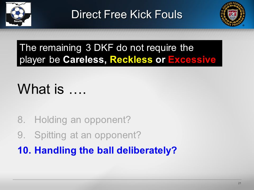 21 Direct Free Kick Fouls 8.Holding an opponent. 9.Spitting at an opponent.