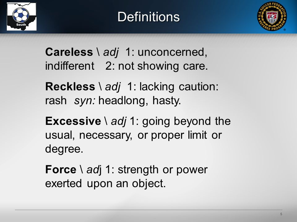 5 Definitions Careless \ adj 1: unconcerned, indifferent 2: not showing care.