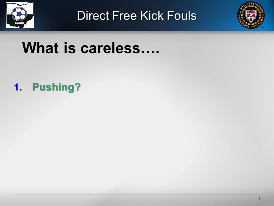 8 1. Pushing What is careless…. Direct Free Kick Fouls