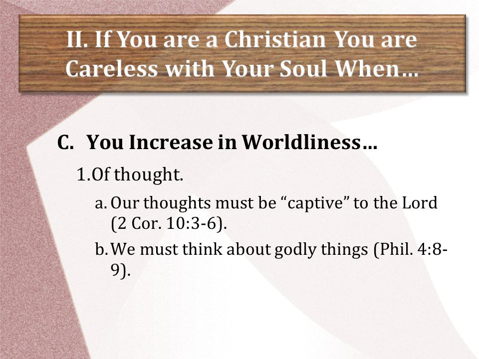 C.You Increase in Worldliness… 2.Of speech.a.Our speech must always be with grace (Col.
