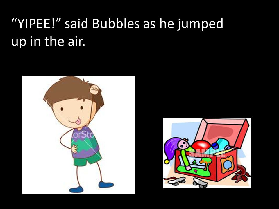 Bubbles, it's cartoon time! yelled Benny