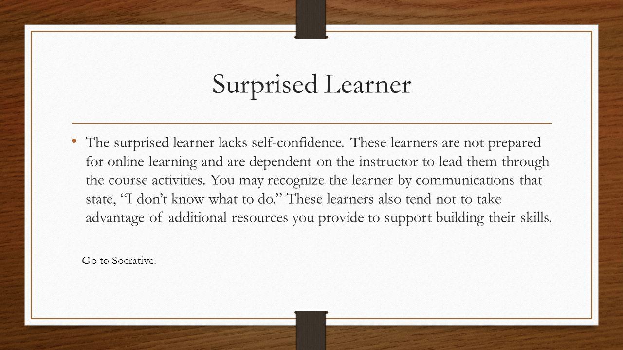 Surprised Learner The surprised learner lacks self-confidence.