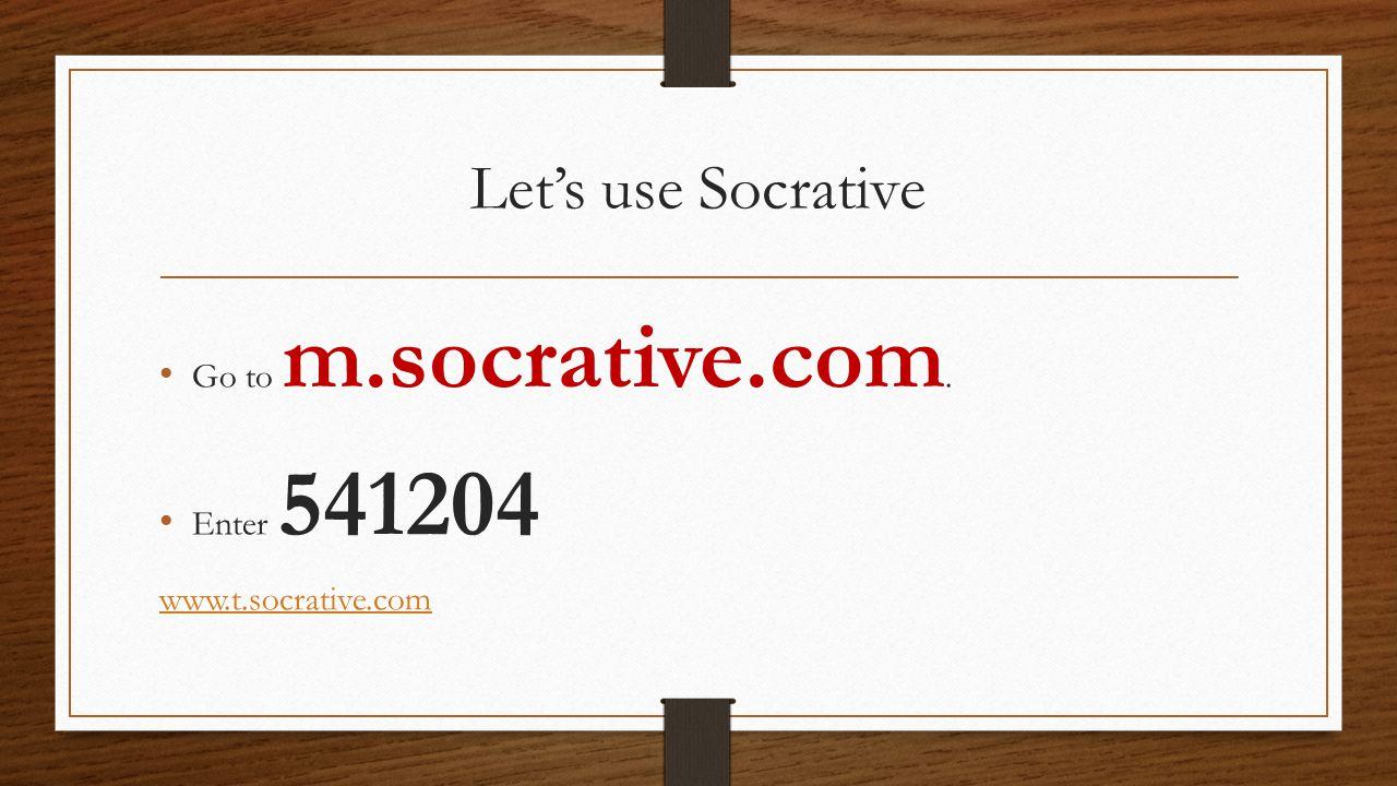 Let's use Socrative Go to m.socrative.com. Enter 541204 www.t.socrative.com