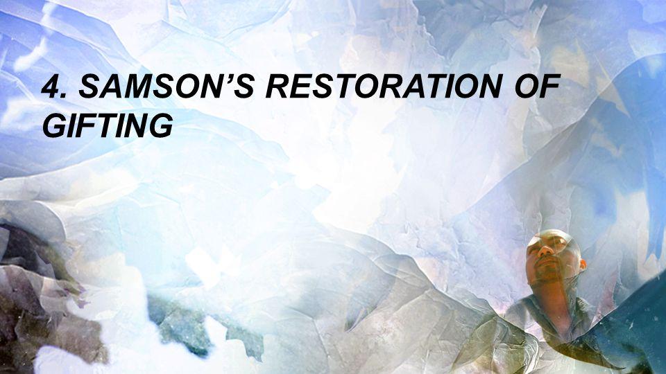4. SAMSON'S RESTORATION OF GIFTING