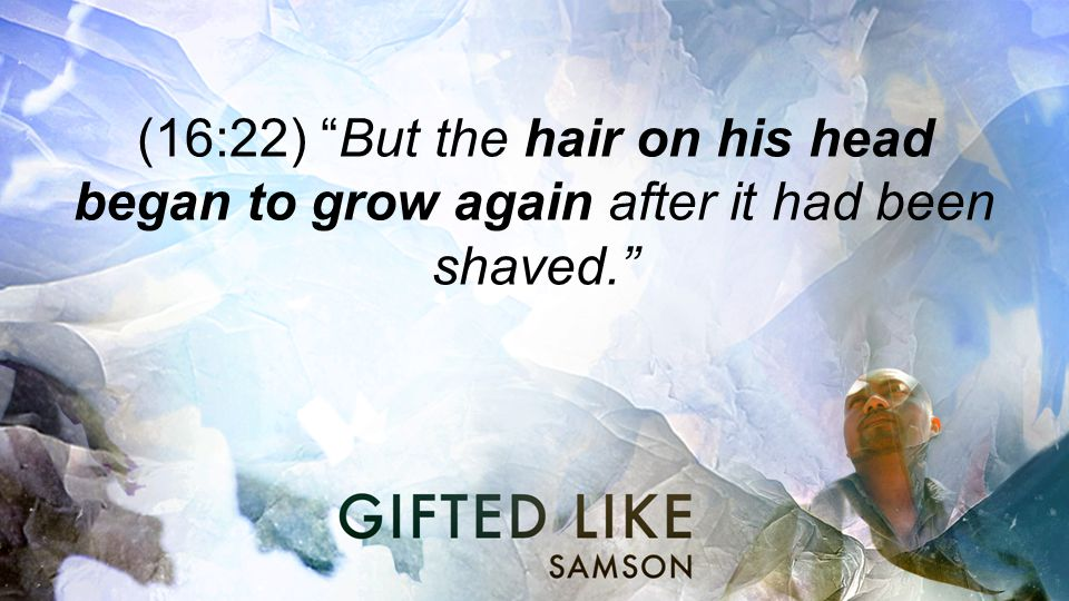 (16:22) But the hair on his head began to grow again after it had been shaved.