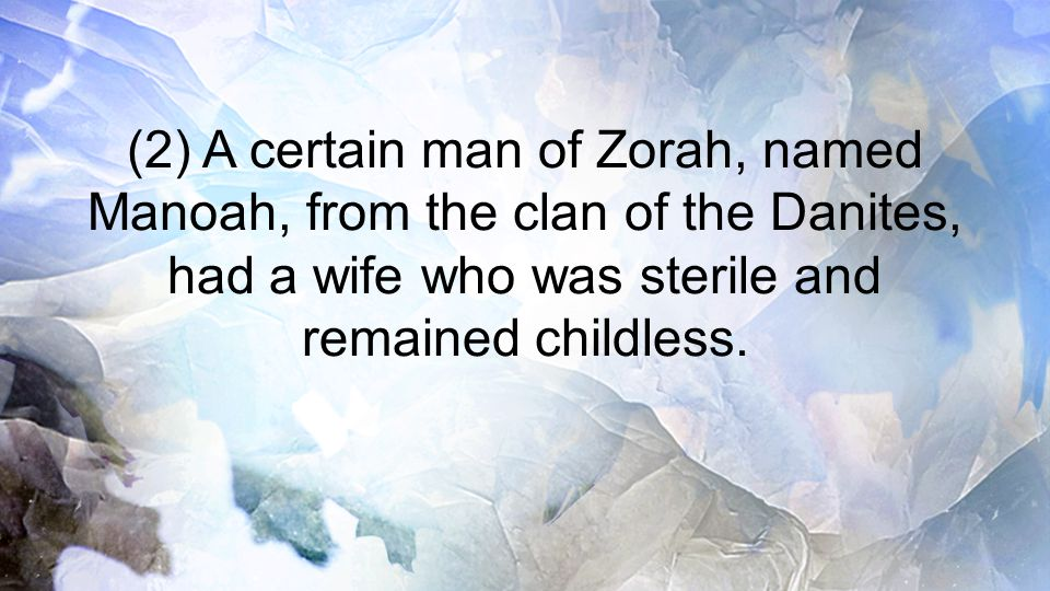 (2) A certain man of Zorah, named Manoah, from the clan of the Danites, had a wife who was sterile and remained childless.