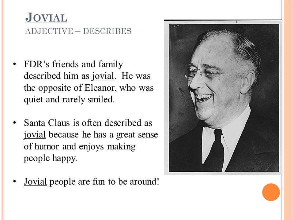 J OVIAL ADJECTIVE – DESCRIBES FDR's friends and family described him as jovial.