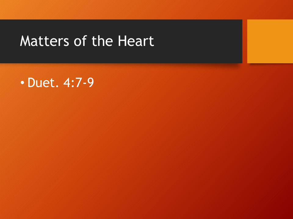 Matters of the Heart OUT OF THE ABUNDANCE OF THE HEART You see, your tongue speaks only what is in your heart.