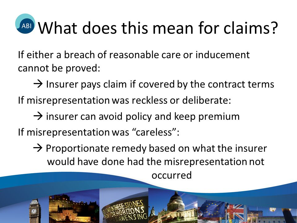 What does this mean for claims? If either a breach of reasonable care or inducement cannot be proved:  Insurer pays claim if covered by the contract